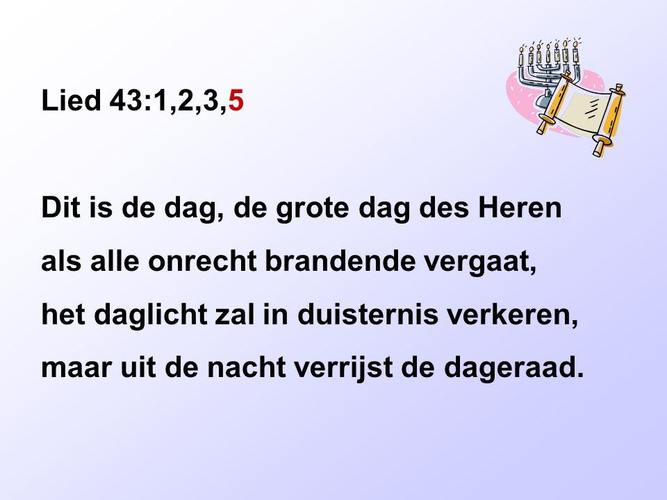 Lied 43:1,2,3,5 Dit is de dag, de grote dag des Heren
