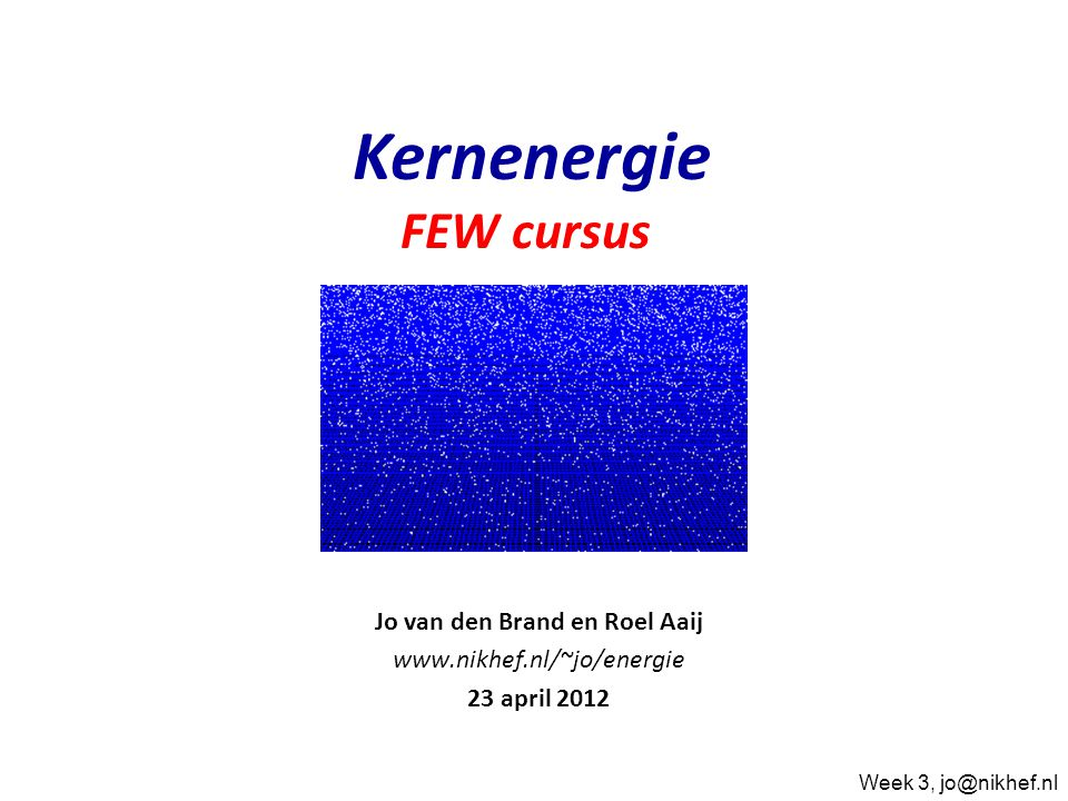 Jo van den Brand en Roel Aaij www.nikhef.nl/~jo/energie 23 april 2012