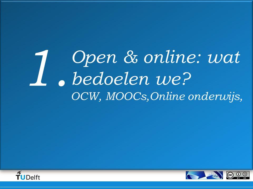 1. Open & online: wat bedoelen we OCW, MOOCs,Online onderwijs,