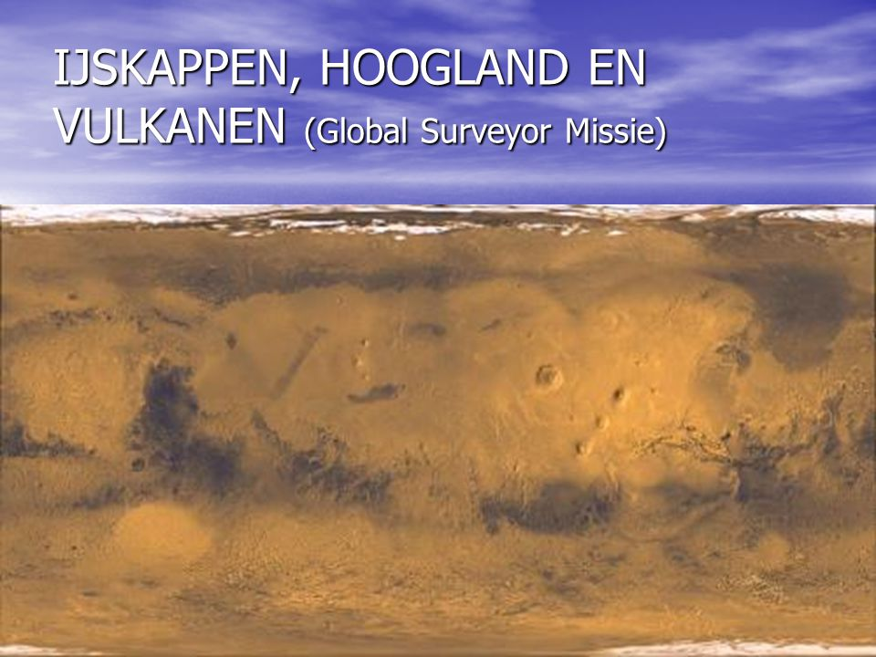 IJSKAPPEN, HOOGLAND EN VULKANEN (Global Surveyor Missie)
