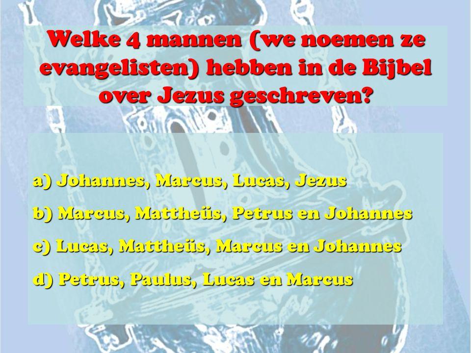 Welke 4 mannen (we noemen ze evangelisten) hebben in de Bijbel over Jezus geschreven