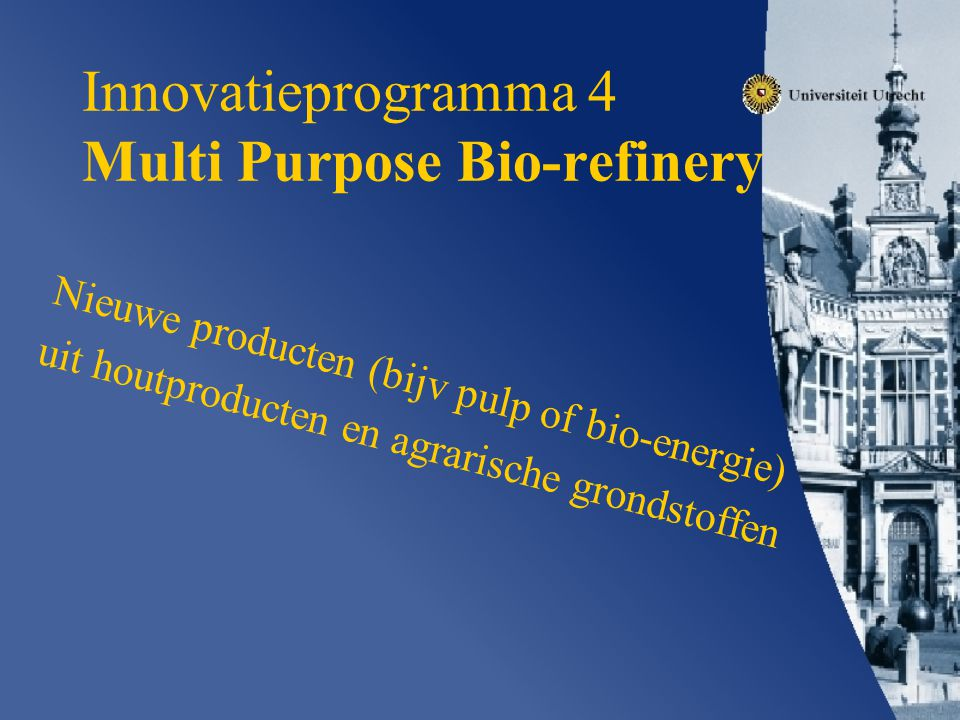 Innovatieprogramma 4 Multi Purpose Bio-refinery