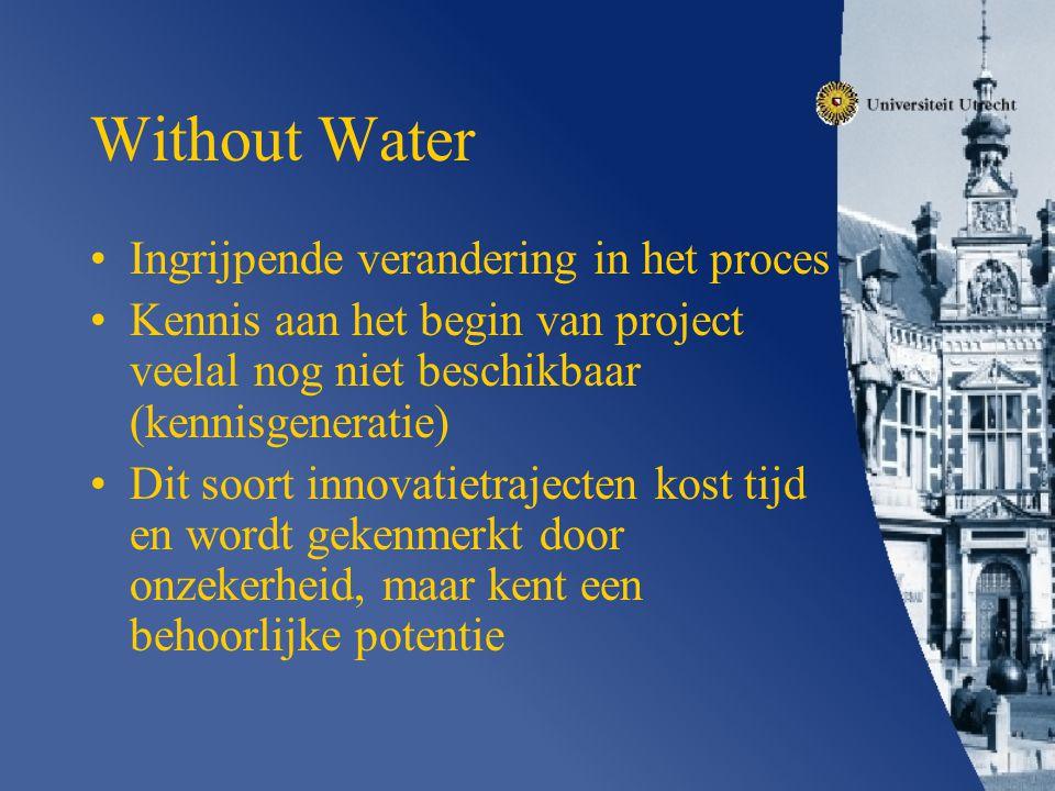 Without Water Ingrijpende verandering in het proces