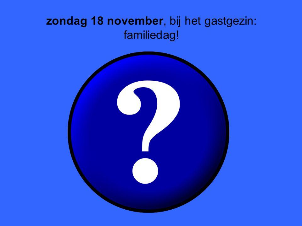 zondag 18 november, bij het gastgezin: familiedag!