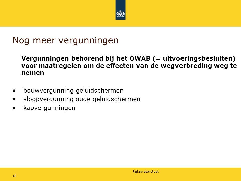 Nog meer vergunningen Vergunningen behorend bij het OWAB (= uitvoeringsbesluiten) voor maatregelen om de effecten van de wegverbreding weg te nemen.