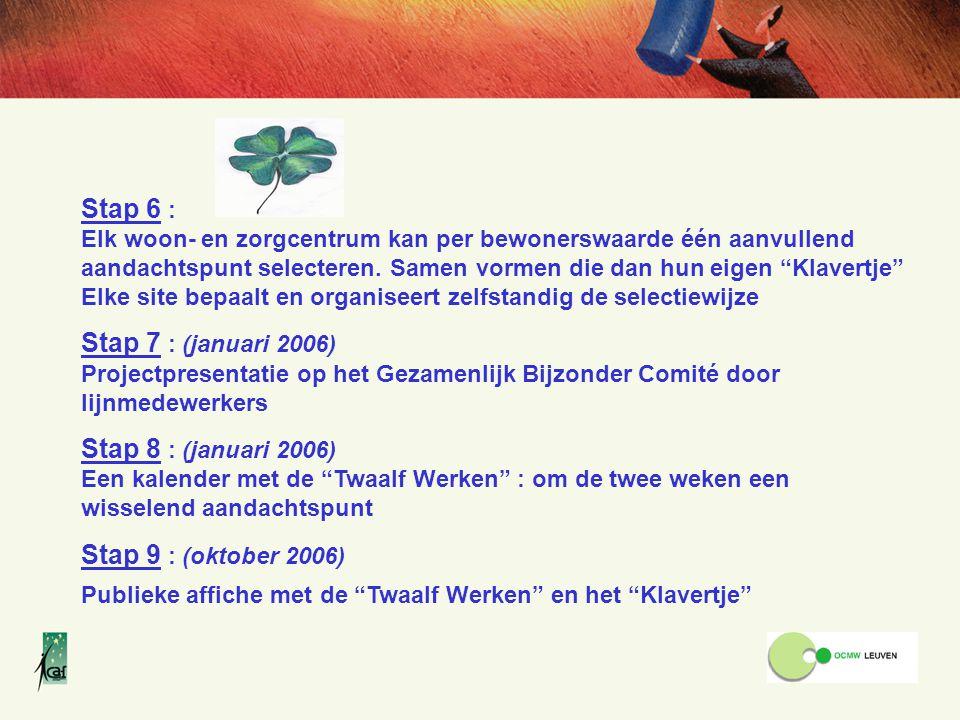 Stap 6 : Stap 7 : (januari 2006) Stap 8 : (januari 2006)