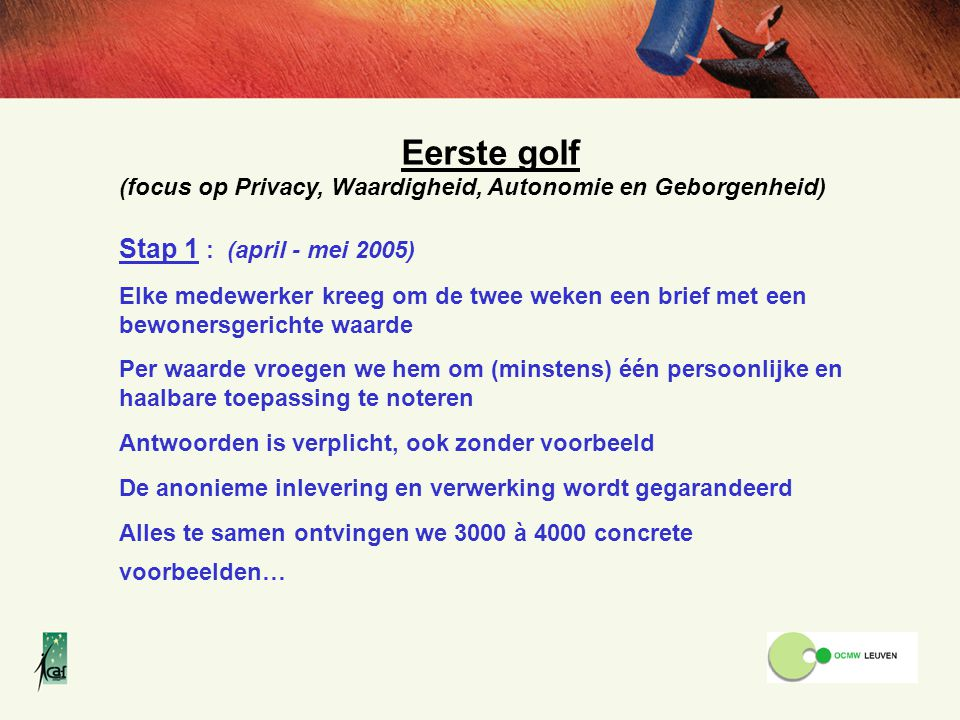 Eerste golf Stap 1 : (april - mei 2005)
