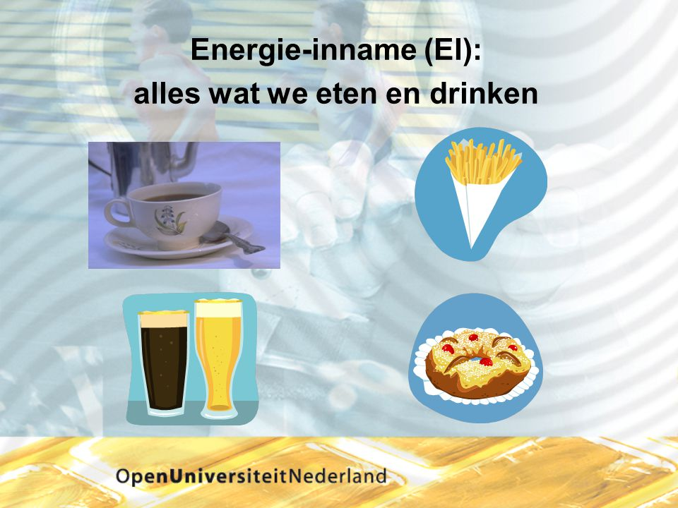 Energie-inname (EI): alles wat we eten en drinken