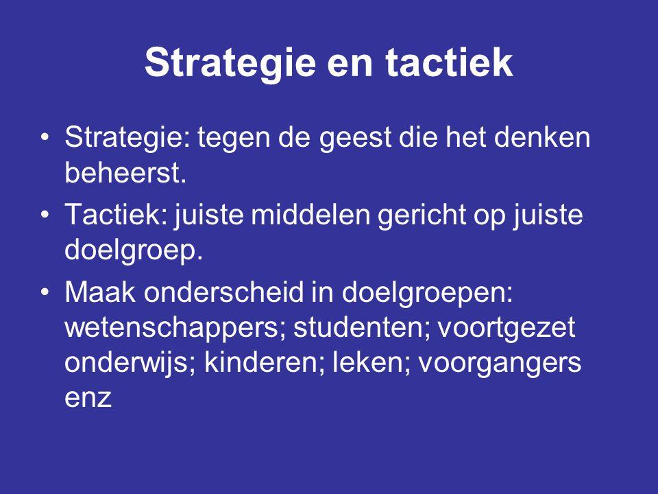 Strategie en tactiek Strategie: tegen de geest die het denken beheerst. Tactiek: juiste middelen gericht op juiste doelgroep.