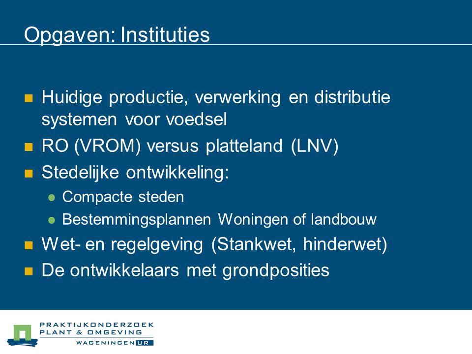 Opgaven: Instituties Huidige productie, verwerking en distributie systemen voor voedsel. RO (VROM) versus platteland (LNV)