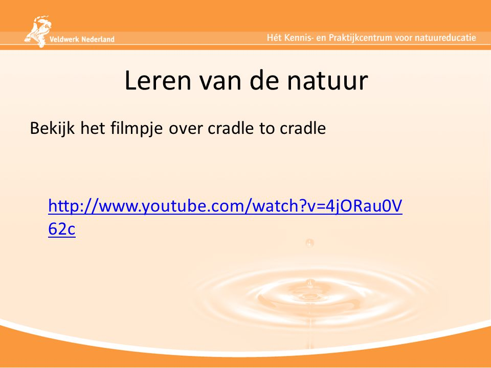 Leren van de natuur Bekijk het filmpje over cradle to cradle