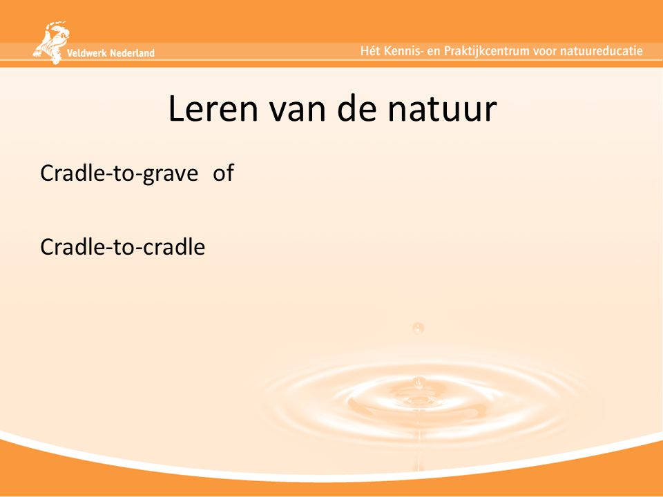 Leren van de natuur Cradle-to-grave of Cradle-to-cradle