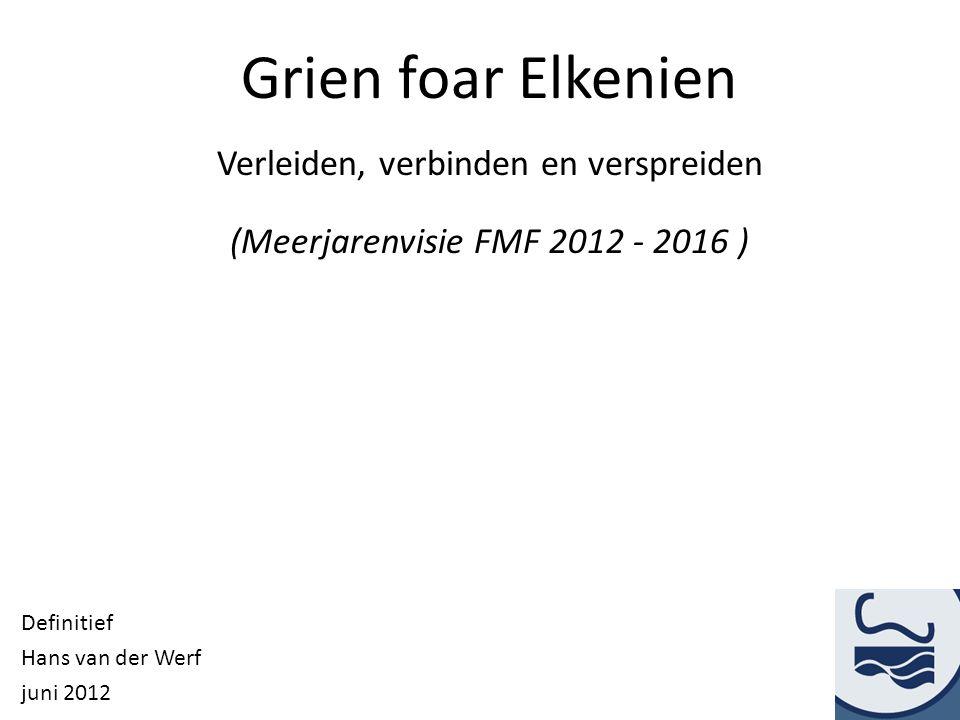 Grien foar Elkenien Verleiden, verbinden en verspreiden (Meerjarenvisie FMF 2012 - 2016 )