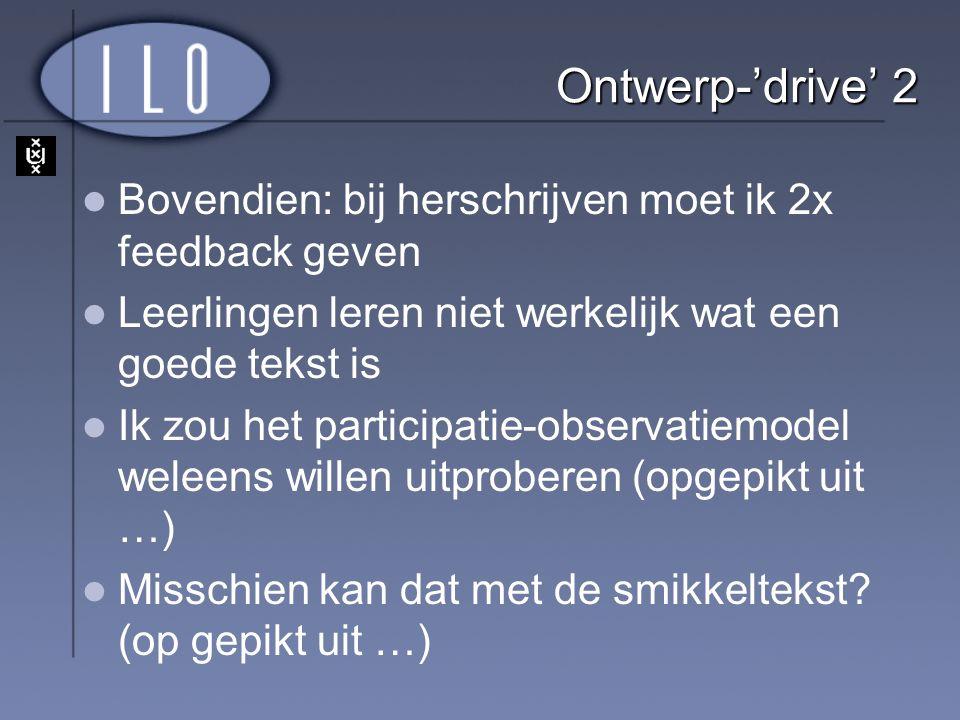 Ontwerp-'drive' 2 Bovendien: bij herschrijven moet ik 2x feedback geven. Leerlingen leren niet werkelijk wat een goede tekst is.