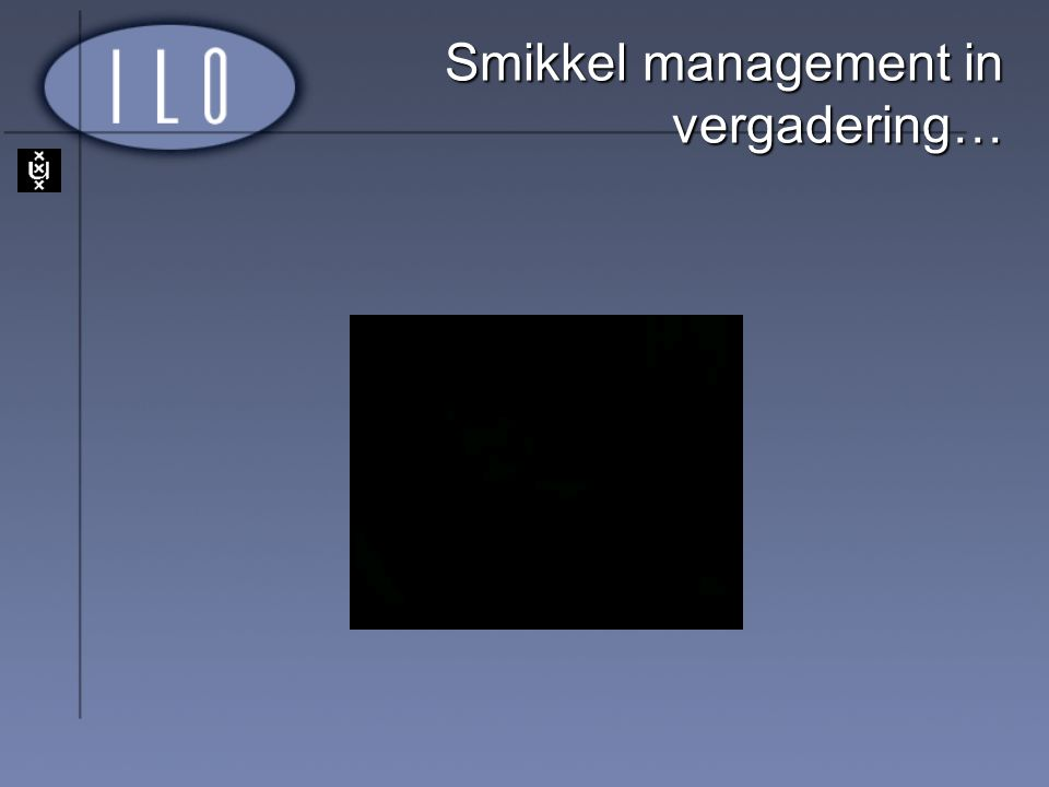 Smikkel management in vergadering…