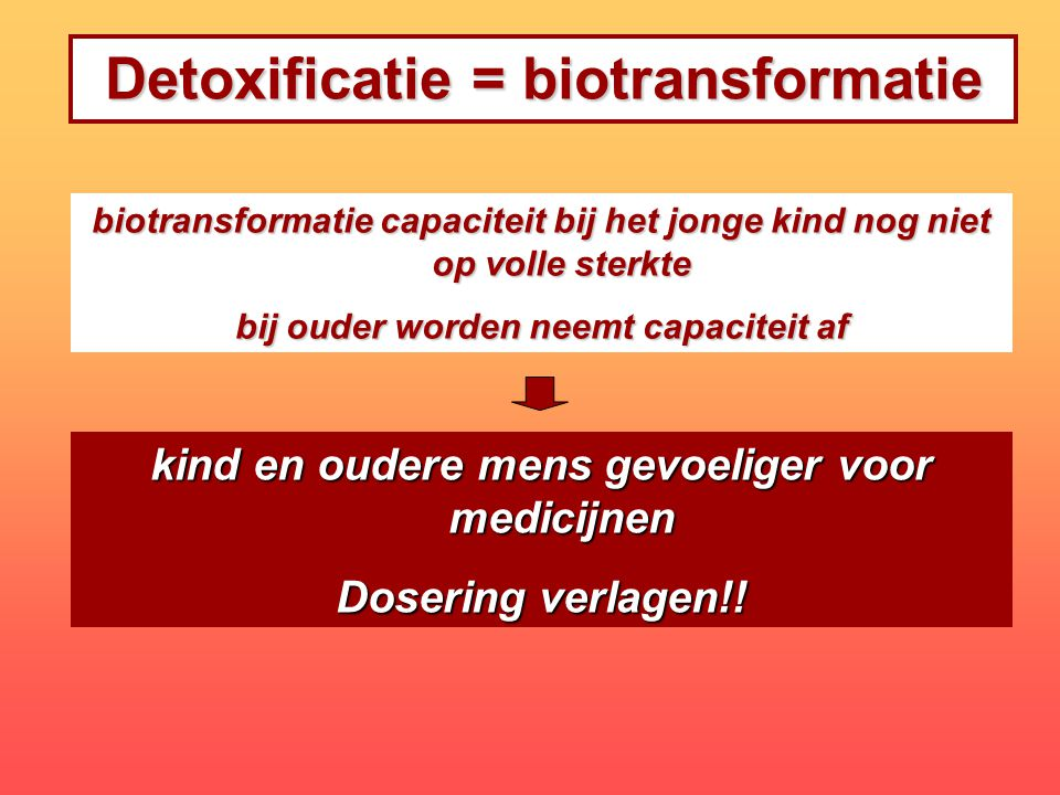 Detoxificatie = biotransformatie bij ouder worden neemt capaciteit af