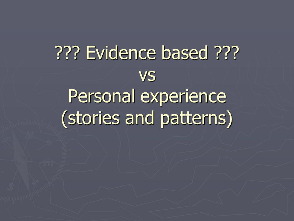 Evidence based vs Personal experience (stories and patterns)
