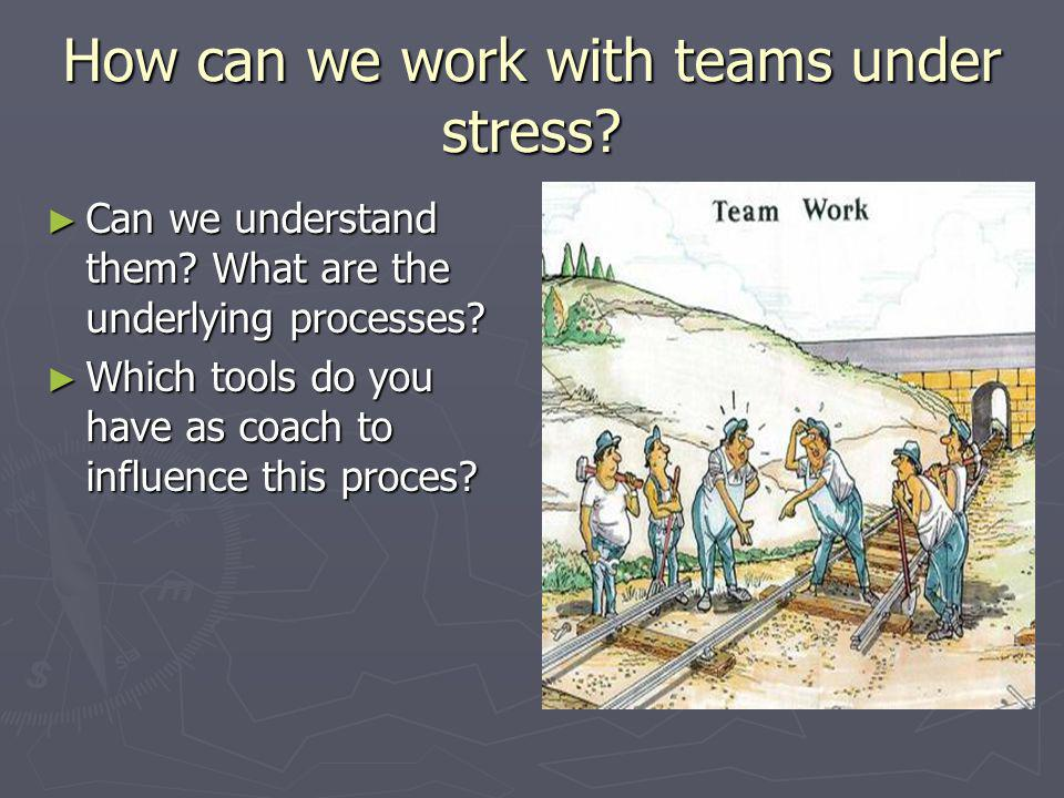 How can we work with teams under stress