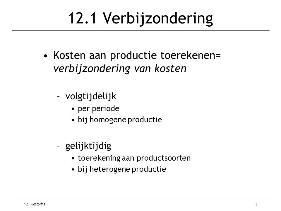 12.1 Verbijzondering Kosten aan productie toerekenen= verbijzondering van kosten. volgtijdelijk. per periode.