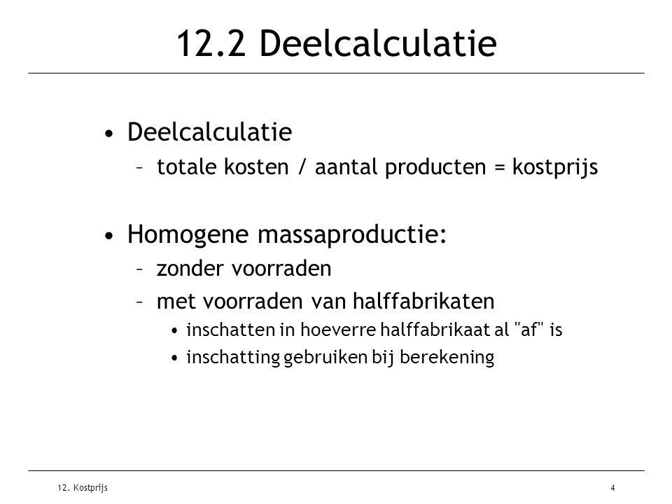 12.2 Deelcalculatie Deelcalculatie Homogene massaproductie: