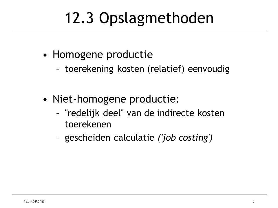 12.3 Opslagmethoden Homogene productie Niet-homogene productie: