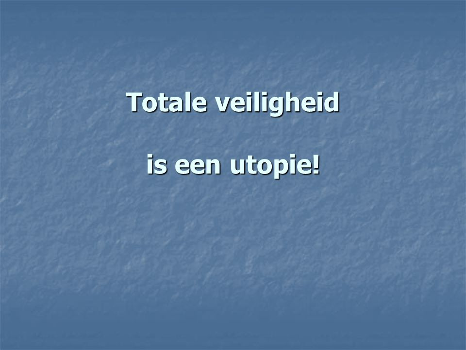 Totale veiligheid is een utopie!