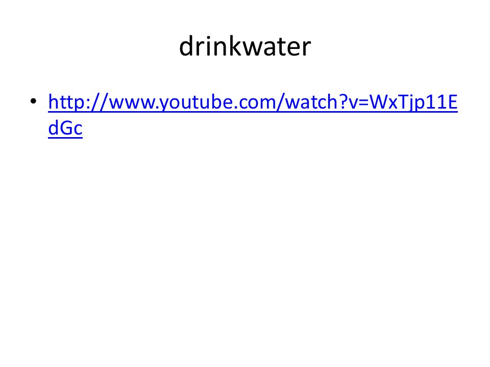 drinkwater http://www.youtube.com/watch v=WxTjp11EdGc