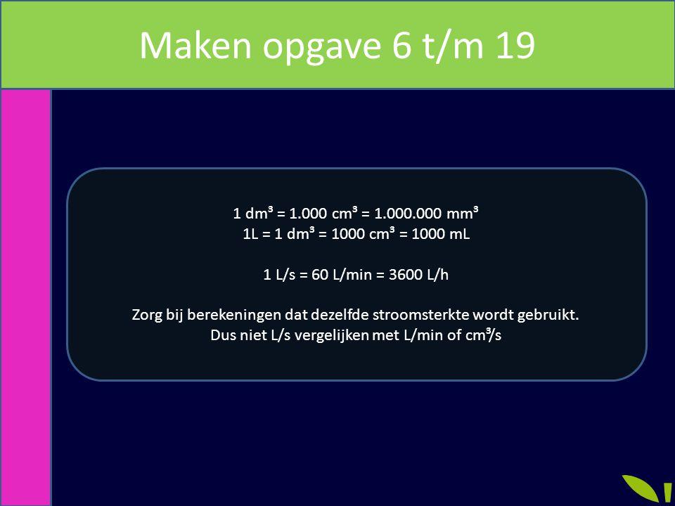 Maken opgave 6 t/m 19 1 dm³ = 1.000 cm³ = 1.000.000 mm³