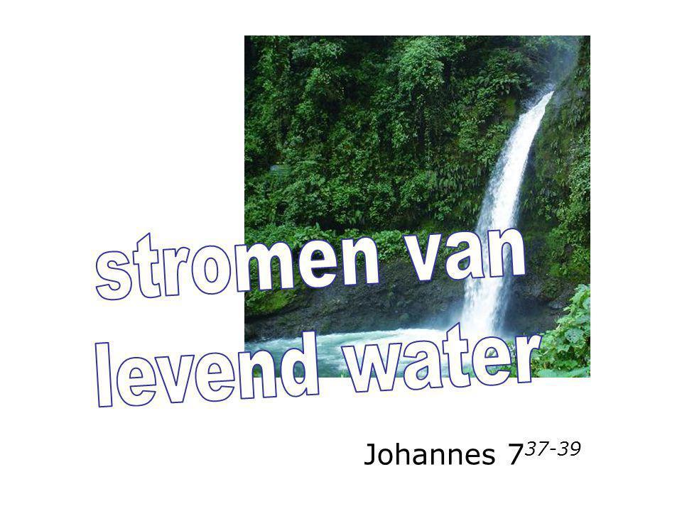 stromen van levend water Johannes 737-39