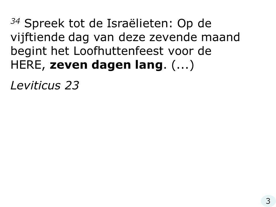 34 Spreek tot de Israëlieten: Op de vijftiende dag van deze zevende maand begint het Loofhuttenfeest voor de HERE, zeven dagen lang. (...)