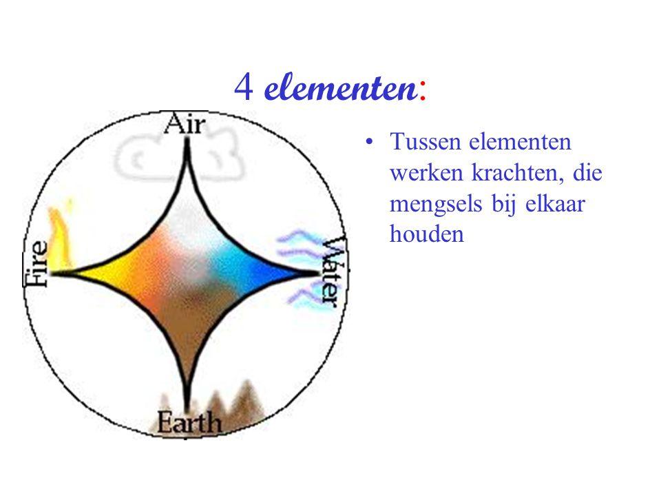 4 elementen: Tussen elementen werken krachten, die mengsels bij elkaar houden