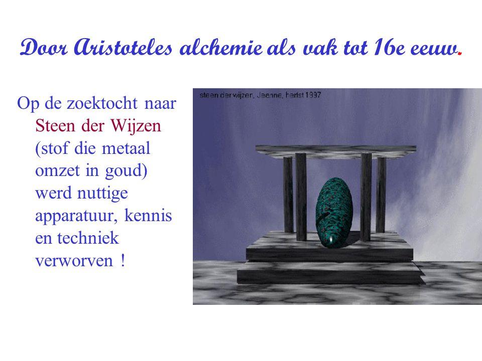 Door Aristoteles alchemie als vak tot 16e eeuw.