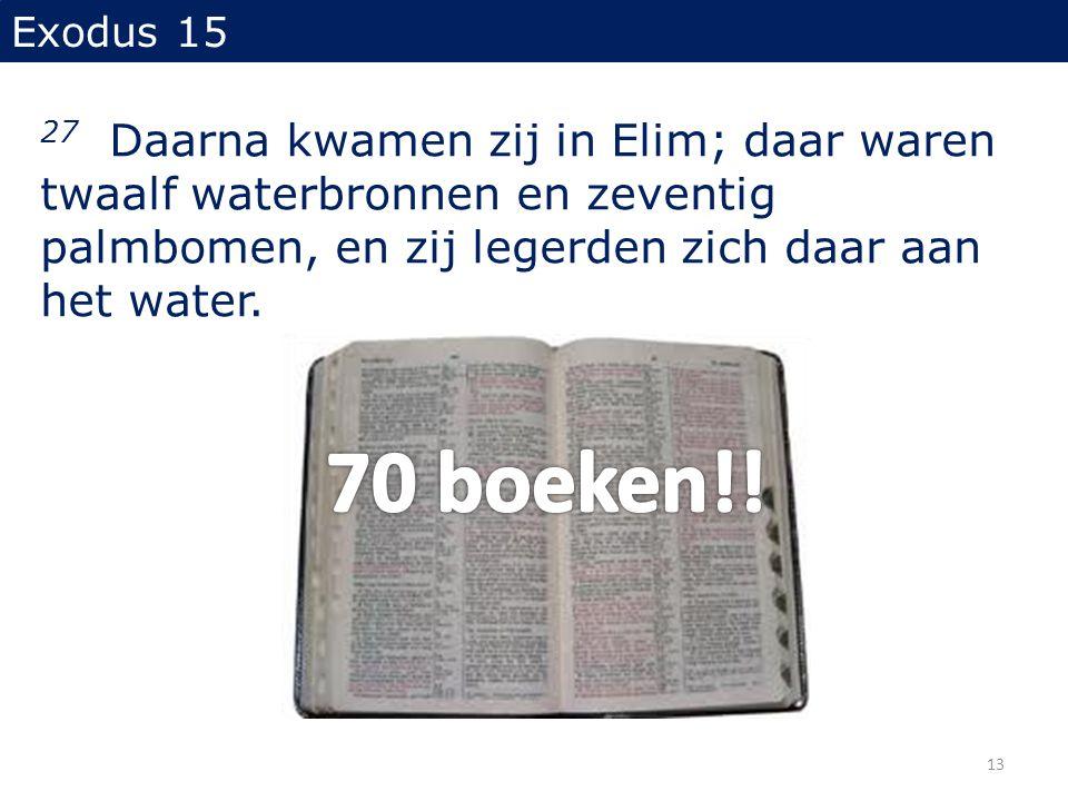 Exodus 15 27 Daarna kwamen zij in Elim; daar waren twaalf waterbronnen en zeventig palmbomen, en zij legerden zich daar aan het water.
