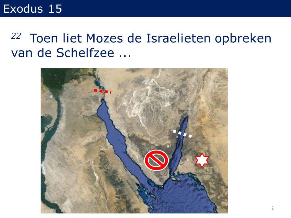 22 Toen liet Mozes de Israelieten opbreken van de Schelfzee ...
