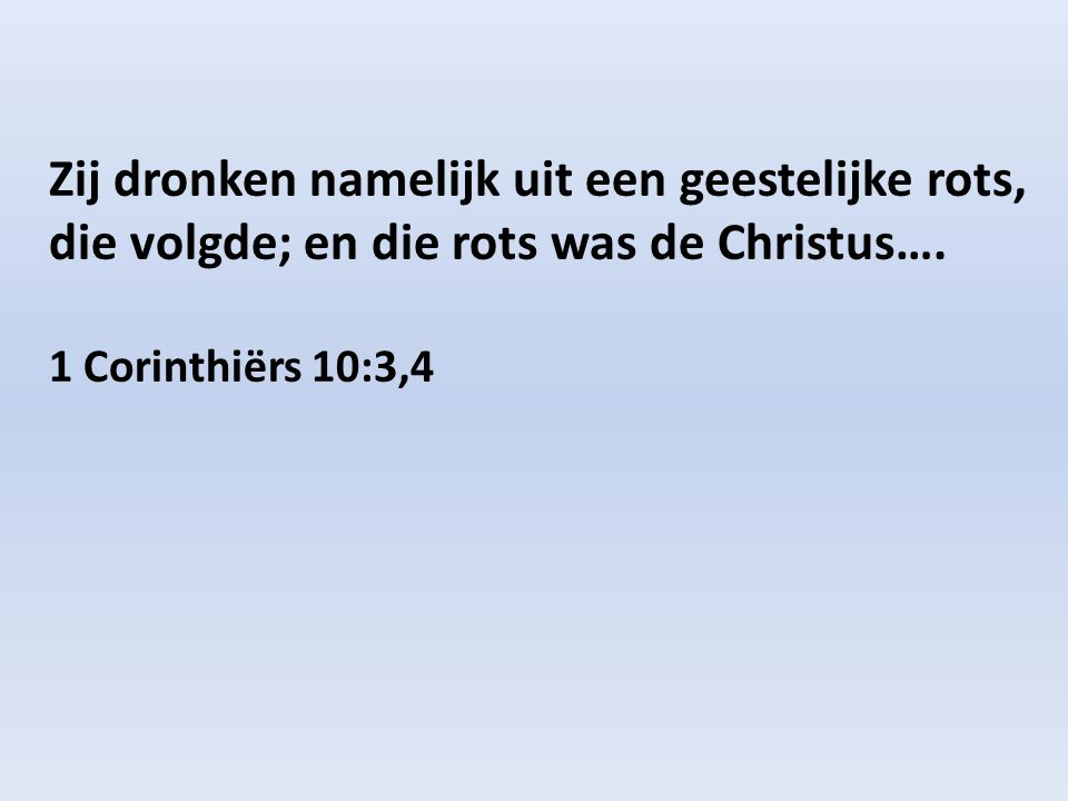 Zij dronken namelijk uit een geestelijke rots, die volgde; en die rots was de Christus….