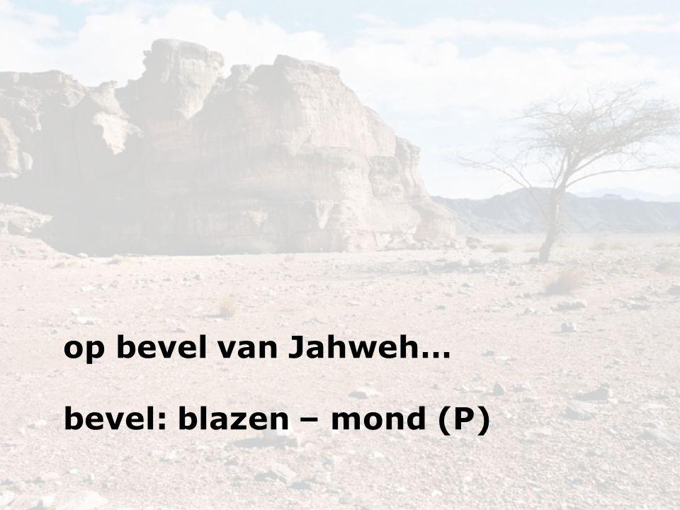 op bevel van Jahweh… bevel: blazen – mond (P)