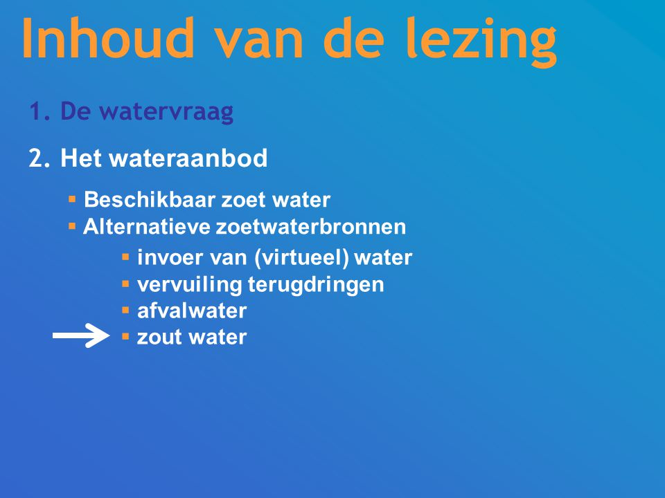 Inhoud van de lezing 1. De watervraag 2. Het wateraanbod