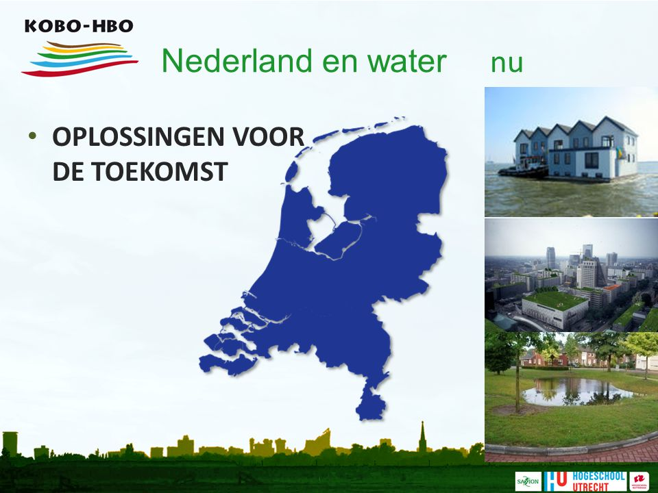 Nederland en water nu OPLOSSINGEN VOOR DE TOEKOMST