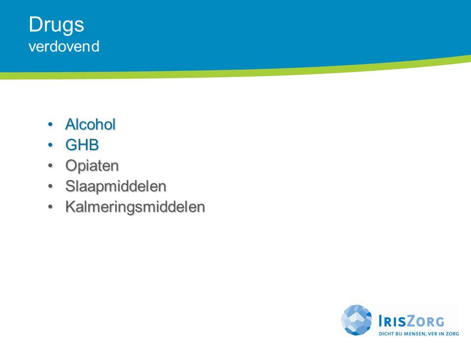 Drugs verdovend Alcohol GHB Opiaten Slaapmiddelen Kalmeringsmiddelen