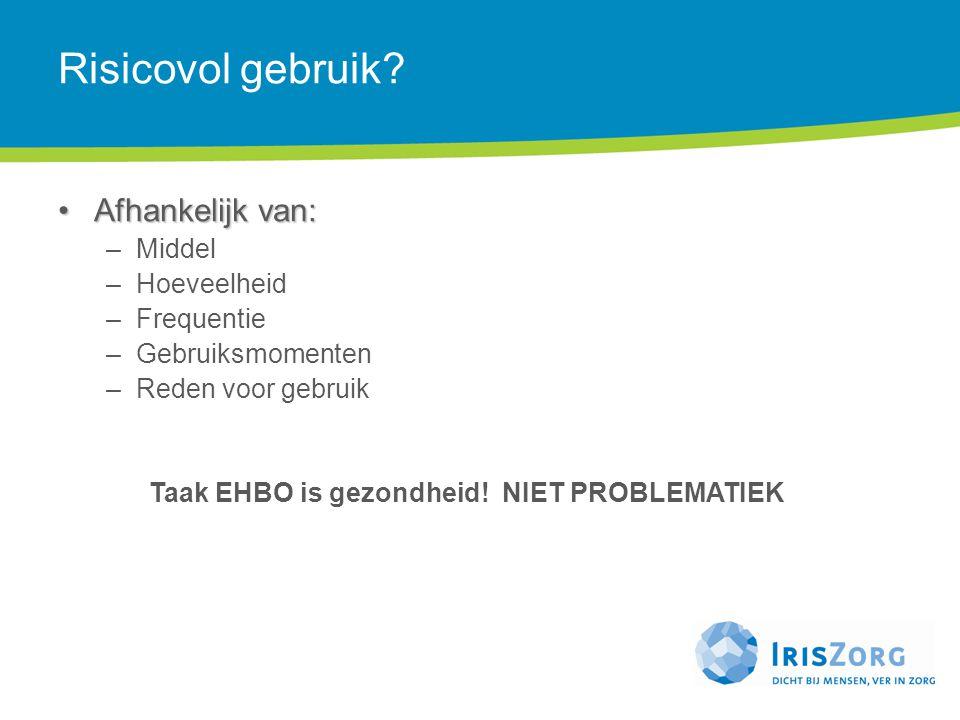 Risicovol gebruik Afhankelijk van: Middel Hoeveelheid Frequentie