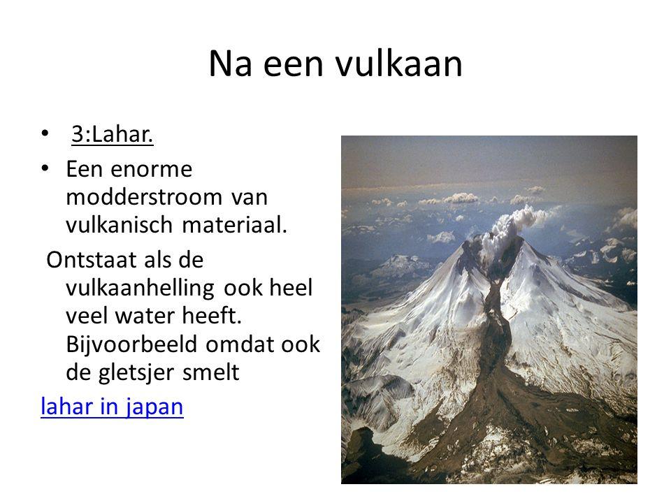 Na een vulkaan 3:Lahar. Een enorme modderstroom van vulkanisch materiaal.