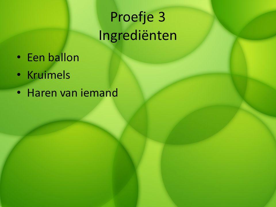 Proefje 3 Ingrediënten Een ballon Kruimels Haren van iemand