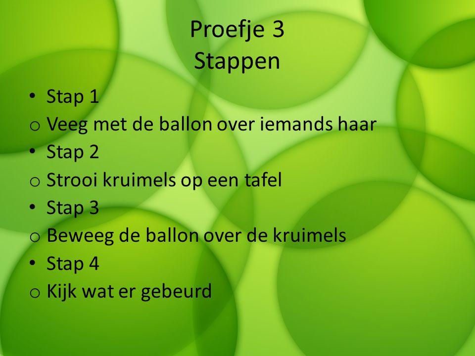 Proefje 3 Stappen Stap 1 Veeg met de ballon over iemands haar Stap 2