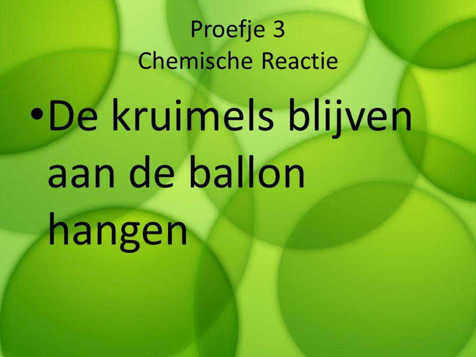 Proefje 3 Chemische Reactie
