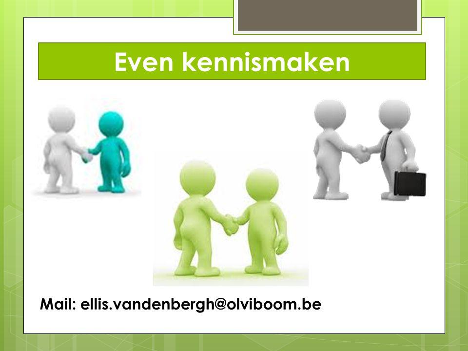 Even kennismaken Mail: ellis.vandenbergh@olviboom.be