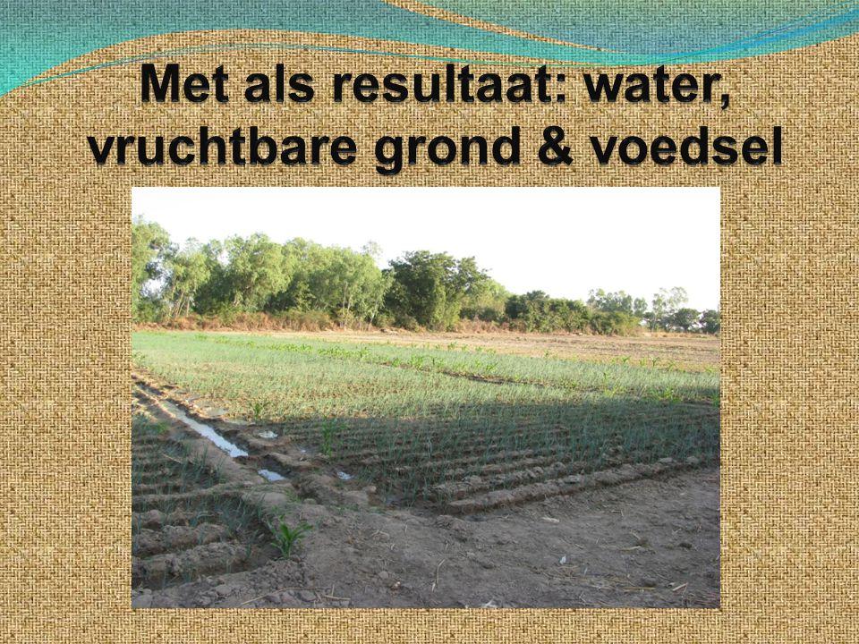 Met als resultaat: water, vruchtbare grond & voedsel