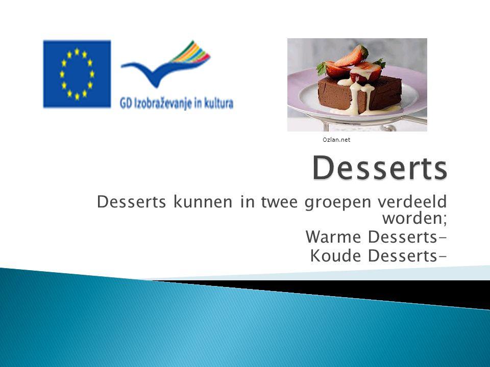 Desserts Desserts kunnen in twee groepen verdeeld worden;