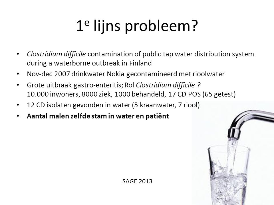 1e lijns probleem Clostridium difficile contamination of public tap water distribution system during a waterborne outbreak in Finland.