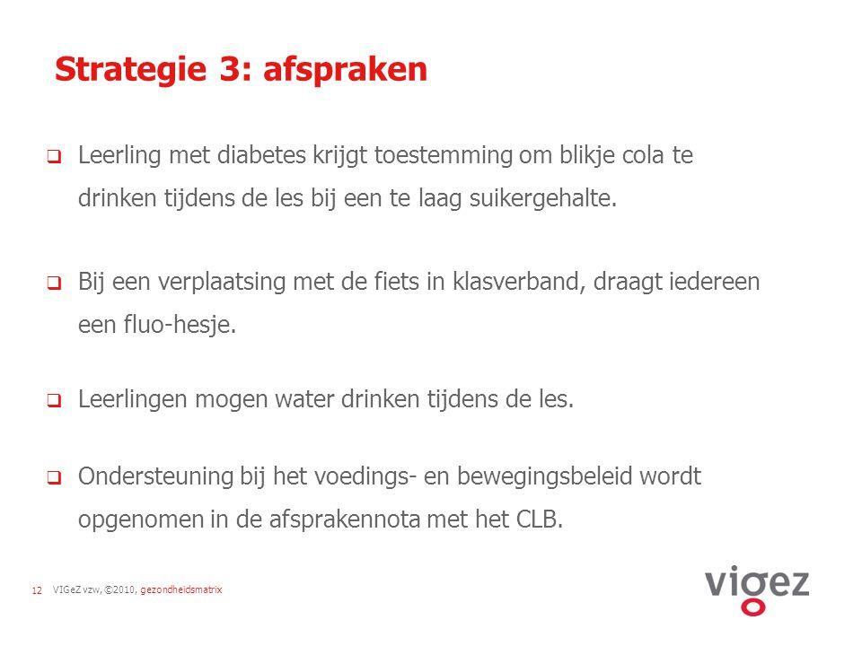 Strategie 3: afspraken Leerling met diabetes krijgt toestemming om blikje cola te drinken tijdens de les bij een te laag suikergehalte.