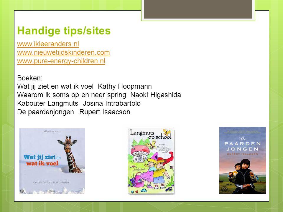 Handige tips/sites www.ikleeranders.nl www.nieuwetijdskinderen.com